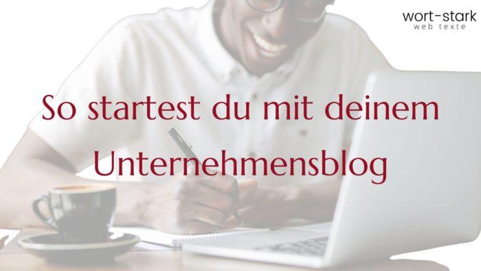 So startest du mit deinem Unternehmensblog