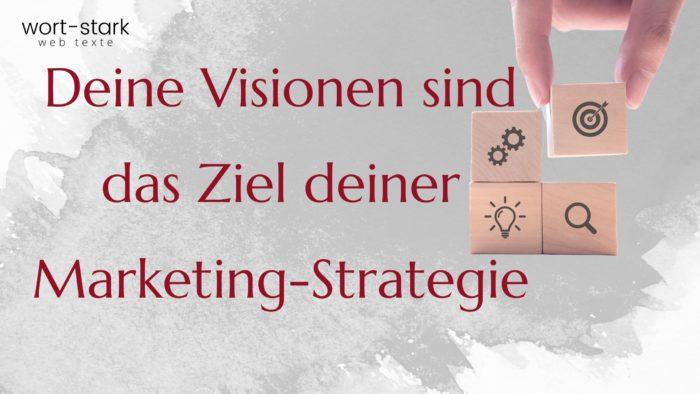 Deine Visionen sind das Ziel deiner Marketing-Strategie