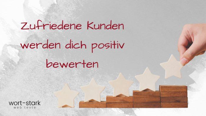 Zufriedene Kunden werden dich positiv bewerten